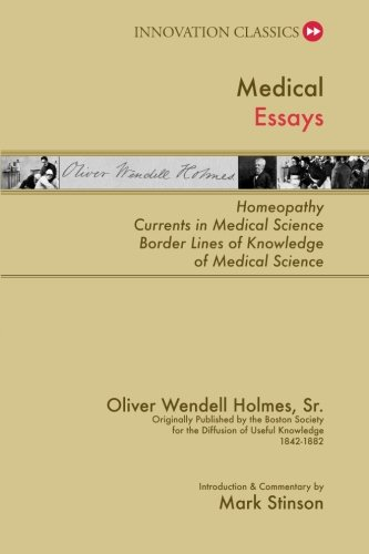 Medical Essays: Homeopathy; Currents in Medical Science; and Border Lines of Knowledge (Innovation Classics)