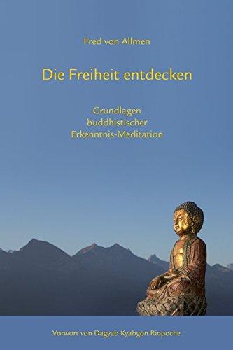 Die Freiheit entdecken: Grundlagen buddhistischer Erkenntnis-Meditation