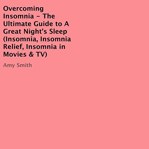 Overcoming Insomnia: The Ultimate Guide to A Great Night's Sleep audiobook cover art