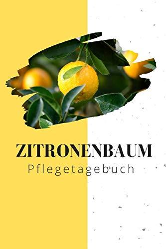 Zitronenbaum Pflegetagebuch: Notizbuch für Zitruspflanzen-Gärner zum Aufschreiben von Düngung, Schnitt, Wasserbedarf, Standort, etc.