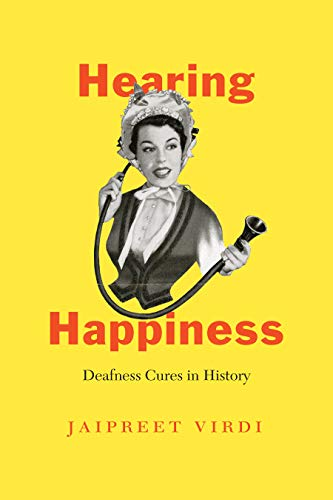 Hearing Happiness: Deafness Cures in History (Chicago Visions and Revisions) (English Edition)
