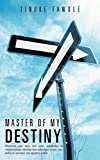 Master of My Destiny: Whatever Your Race, Skin Color, Nationality or Circumstances, Whether Born Privileged or not, Your Ability to Succeed, Lies Squarely Within.
