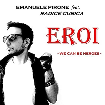 Eroi (feat. Radice Cubica) [We Can Be Heroes]