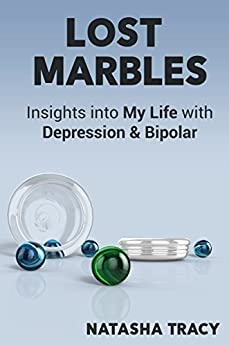 Lost Marbles: Insights into My Life with Depression & Bipolar by [Natasha Tracy]