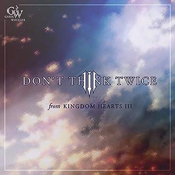 "Don't Think Twice (from ""Kingdom Hearts III"")"