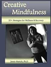 Creative Mindfulness: 20+ Strategies for Wellness & Recovery