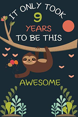 It Only Took 9 Years to be this Awesome: Sloth Journal and Sketchbook Gift for 9 Year Old Girls-sloth gifts-sloth notepad-9 years old girl birthday ... 9th girl-books for nine year old girls