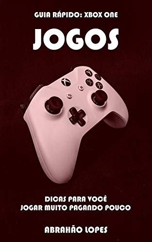 JOGOS (GUIA RÁPIDO: XBOX ONE Livro 2)