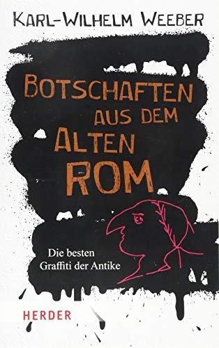Botschaften aus dem Alten Rom: Die besten Graffiti der Antike (Herder Spektrum)