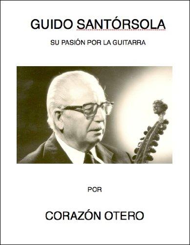 Guido Santórsola, su pasión por la guitarra (Biografías de Músicos nº 5)