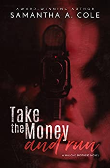 Take the Money and Run: Malone Brothers - Book 1 by [Samantha A. Cole, Judi Perkins, Eve Arroyo]