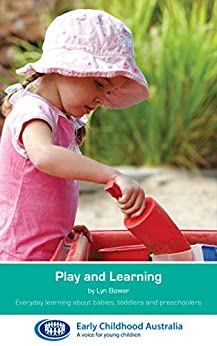 Play and Learning: Everyday learning about babies, toddlers and preschoolers by [Lyn  Bower]
