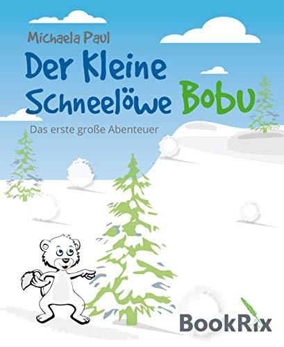 Der kleine Schneelöwe Bobu: Das erste große Abenteuer