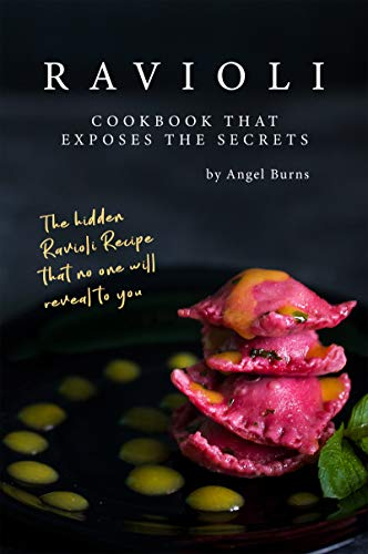 Ravioli Cookbook That Exposes the Secrets: The Hidden Ravioli Recipes That No One Will Reveal to You (English Edition)