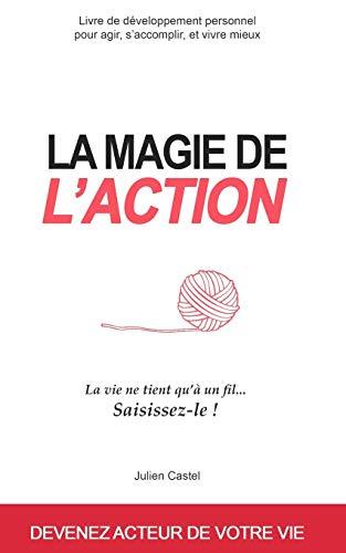 La Magie de l'Action: Livre de développement personnel pour agir, s'accomplir, et vivre mieux