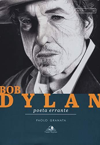 Bob Dylan. Poeta errante