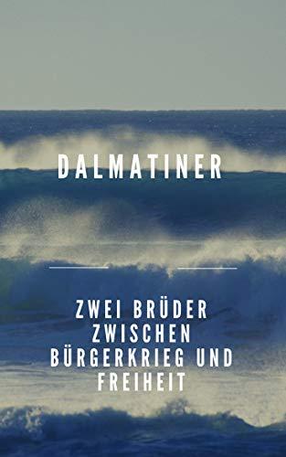 Dalmatiner: Zwei Brüder zwischen Bürgerkrieg und Freiheit (German Edition)