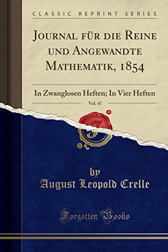 Journal für die Reine und Angewandte Mathematik, 1854, Vol. 47: In Zwanglosen Heften; In Vier Heften (Classic Reprint)