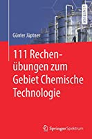 111 Rechenuebungen zum Gebiet Chemische Technologie