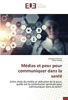 Médias et peur pour communiquer dans la santé: Entre choix du média et utilisation de la peur, quelle est la combinaison optimale pour communiquer dans la santé?
