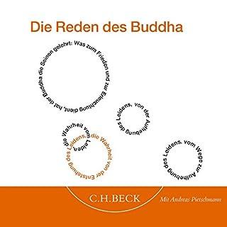 Die Reden des Buddha                   Autor:                                                                                                                                 Gautama Buddha                               Sprecher:                                                                                                                                 Andreas Pietschmann                      Spieldauer: 1 Std. und 40 Min.     5 Bewertungen     Gesamt 4,6