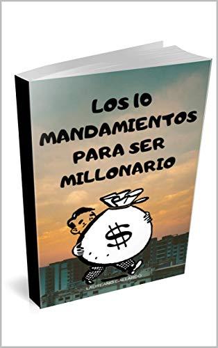Hazte Rico: Los 10 Mandamientos Para Ser Millonario