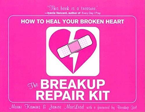Breakup Repair Kit: How to Heal Your Broken Heart
