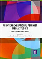 An Intergenerational Feminist Media Studies: Conflicts and connectivities