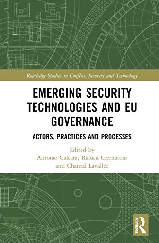 Emerging Security Technologies and EU Governance: Actors, Practices and Processes (Routledge Studies in Conflict, Security and Technology)