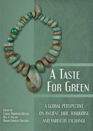 A Taste for Green: A global perspective on ancient jade, turquoise and variscite exchange (English Edition)