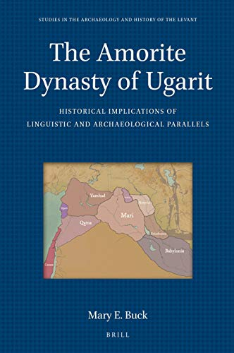 The Amorite Dynasty of Ugarit (Studies in the Archaeology and History of the Levant)