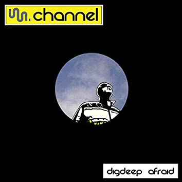 Dig Deep / Afraid