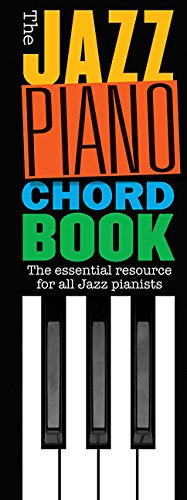 The Jazz Piano Chord Book: Noten, Sammelband für Klavier: The Essential Resource for All Jazz Pianists