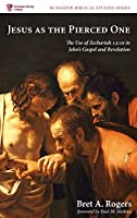 Jesus as the Pierced One (McMaster Biblical Studies)