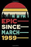 Epic Since March 1959 Notebook: 61 Year Old 61st Birthday Gift Ideas for Men Women - Unique Birthday Present Ideas for 61 Years Old Him Her Best Friend Who Has Everything