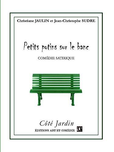 Petits potins sur le banc: Comédie satirique (COTE JARDIN) (French Edition)