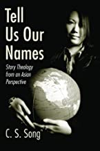 Tell Us Our Names: Story Theology from an Asian Perspective by C.S. Song (2005-07-07)