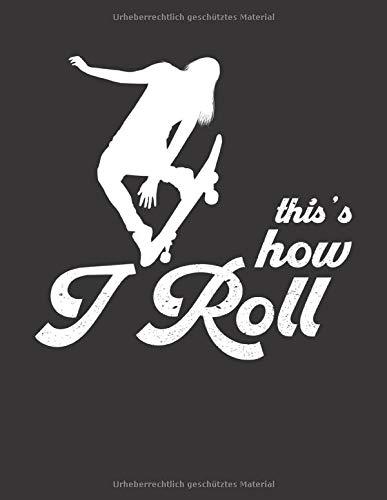 Skater Trainingsbuch: für alle Skateboarder ♦ über 100 Seiten Vorlagen für deine Trainingstage und Tricks ♦ großzügiges A4+ Format ♦ Motiv: This is how I roll 11