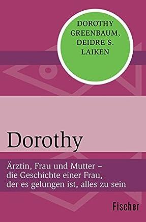 Dorothy: Ärztin, Frau und Mutter - die Geschichte einer Frau, der es gelungen ist, alles zu sein
