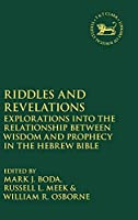 Riddles and Revelations: Explorations into the Relationship Between Wisdom and Prophecy in the Hebrew Bible (Library of Hebrew Bible/Old Testament Studies)