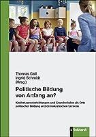 Politische Bildung von Anfang an?: Kindertageseinrichtungen und Grundschulen als Orte politischer Bildung und demokratischen Lernens