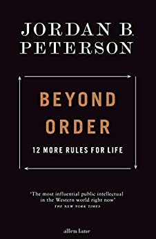 Beyond Order: 12 More Rules for Life by [Jordan B. Peterson]