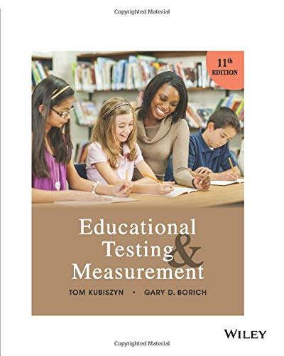Compare Textbook Prices for Educational Testing and Measurement 11 Edition ISBN 9781119355335 by Kubiszyn, Tom