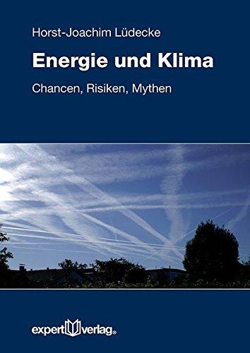Energie und Klima: Chancen, Risiken, Mythen (Reihe Technik)