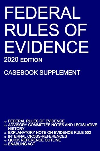 Federal Rules of Evidence; 2020 Edition (Casebook Supplement): With Advisory Committee notes, Rule 502 explanatory note, internal cross-references, quick reference outline, and enabling act