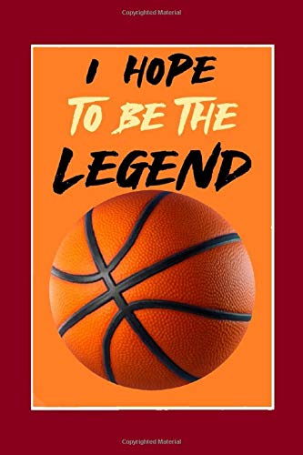 I hope to be legend: A cute notebook journal for basketball lovers , and a best funny idea gift for the talented players, viewer, public of this ... on all occasion like a winning in the game