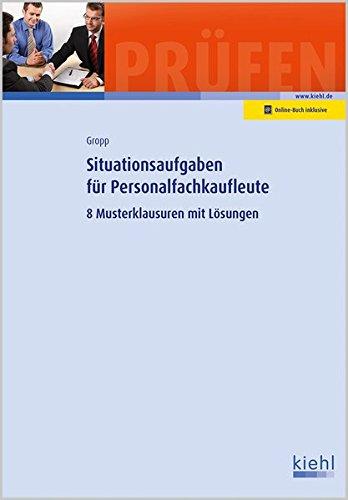 Situationsaufgaben für Personalfachkaufleute: 8 Musterklausuren mit Lösungen (Prüfungsbücher für Fachwirte und Fachkaufleute)