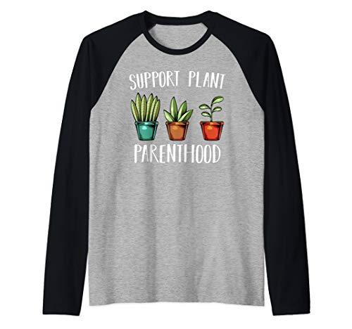 Support Plant Parenthood Gärtner Gärtnerin Pflanzen Blumen Raglan