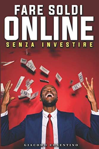 FARE SOLDI ONLINE SENZA INVESTIRE: Come Guadagnare Online come Freelancer Super Pagato e Guadagnare Davvero fino a 2000€ Ogni Mese Se Ti Impegni. Guida Pratica per principianti