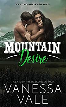 Mountain Desire (Wild Mountain Men Book 3) by [Vanessa Vale]